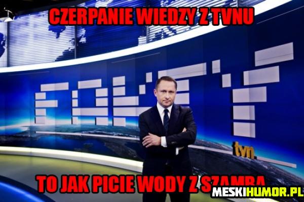 Czerpanie wiedzy z TVN-u to jak…