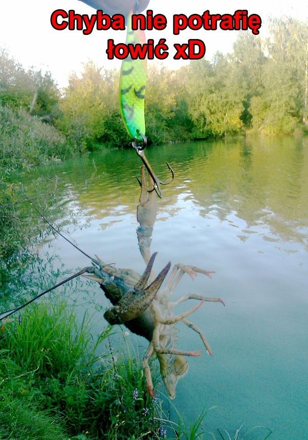 Chyba nie potrafię łowić