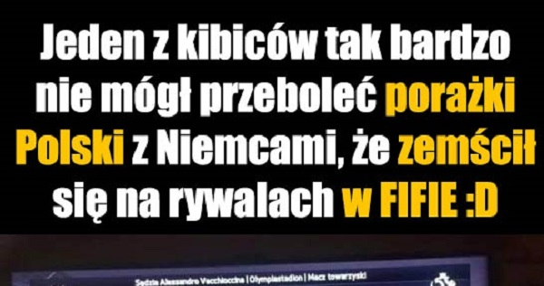 Nie mógł znieść porażki Polski