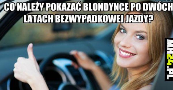 To należy pokazać blondynce po dwóch latach bezwypadkowej jazdy
