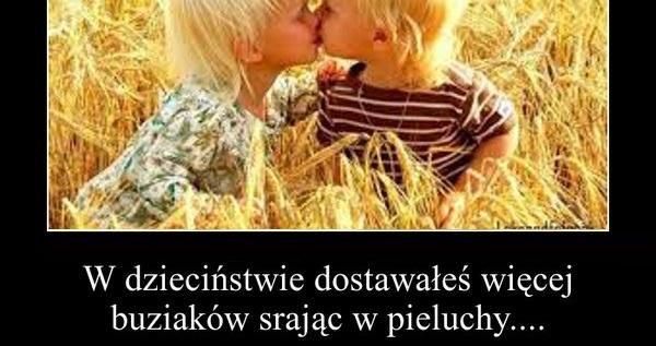 W dziecińswie dostawałeś więcej buziaków, niż... Obrazki