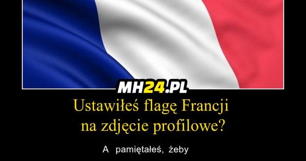 Do wszystkich co ustawili flagę Francji na profilowe