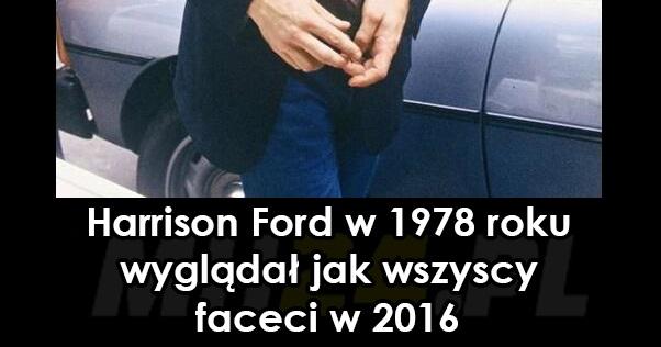 Harrison Ford w 1978 roku wyglądał jak wszyscy faceci w 2016 Obrazki