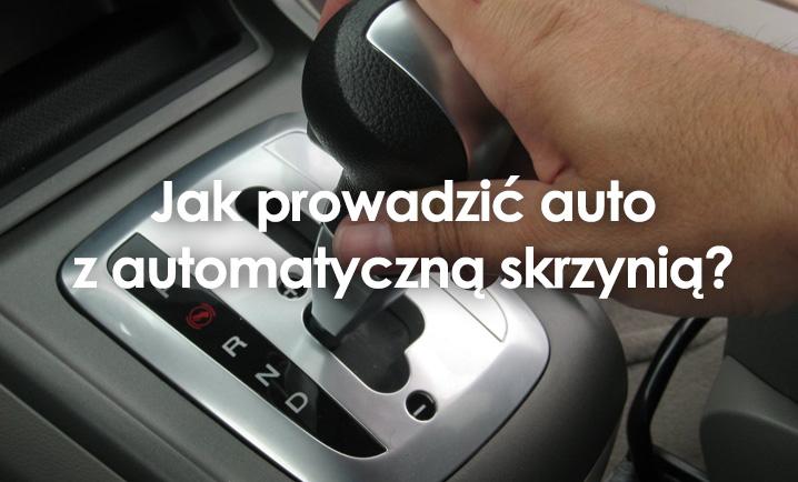 Jak prowadzić samochód z automatyczną skrzynią biegów?