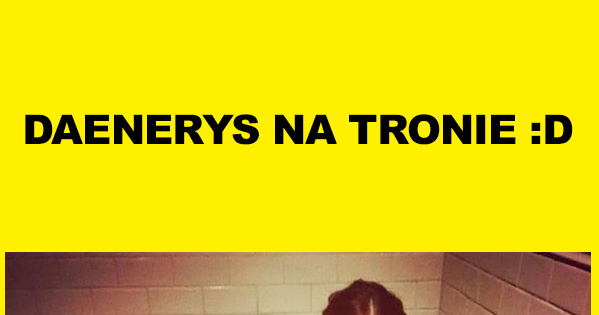 Daenerys na tronie ;)