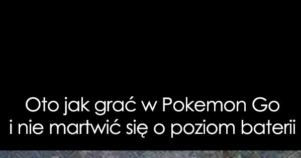 Oto jak grać w Pokemon Go i nie martwić się o poziom baterii
