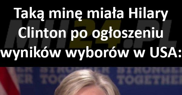 Taką minę miała Hilary Clinton po ogłoszeniu wyników wyborów