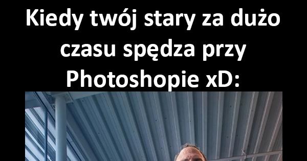 Kiedy twój stary ogarnie photoshopa