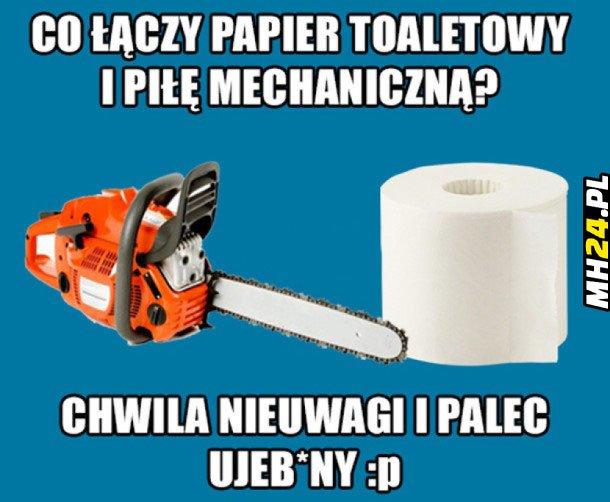 Co łączy papier toaletowy i piłę mechaniczną