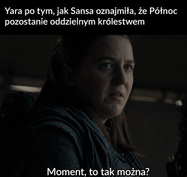 Yara po tym, jak Sansa oznajmiła, że…