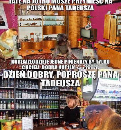 Pioter ma przynieść Pana Tadeusza xD